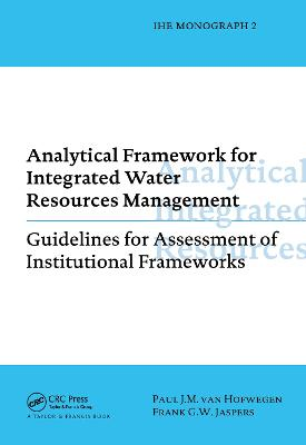Analytical Framework for Integrated Water Resources Management: IHE monographs 2