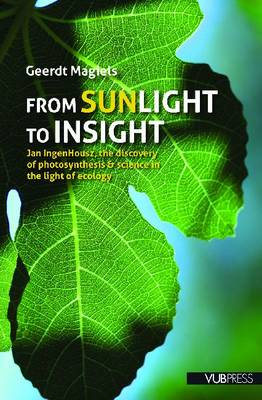 From Sunlight to Insight: Jan IngenHousz, the Discovery of Photosynthesis & Science in the Light of Ecology