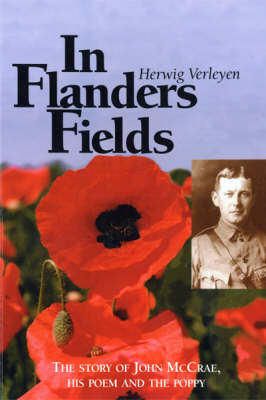 In Flanders Fields: The Story of John McCrae, His Poem and the Poppy