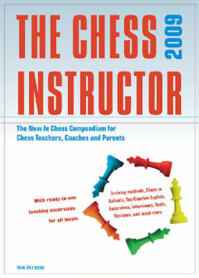 The Chess Instructor: The NIC Compendium for Chess Coaches, Teachers, and Parents: 2009