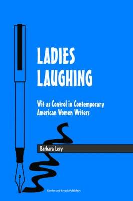 Ladies Laughing: Wit as Control in Contemporary American Women Writers