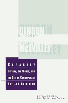 Capacity: The History, the World, and the Self in Contemporary Art and Criticism