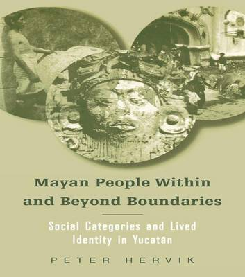 Mayan People Within and Beyond Boundaries: Social Categories and Lived Identity in the Yucatan
