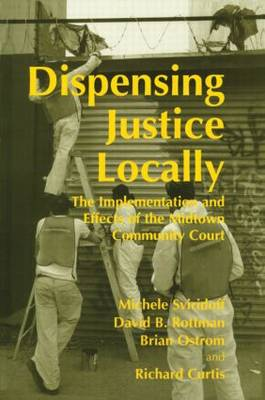 Dispensing Justice Locally: The Implementation and Effects of the Midtown Cummunity Court