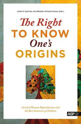 The Right to Know One's Origins: Assisted Human Reproduction and the Best Interests of Children
