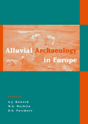 Alluvial Archaeology in Europe: Proceedings of an International Conference, Leeds, 18-19 December 2000