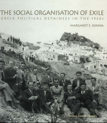 The Social Organisation of Exile: Greek Political Detainees in the 1930s