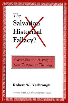 The Salvation Historical Fallacy?: Reassessing the History of New Testament Theology