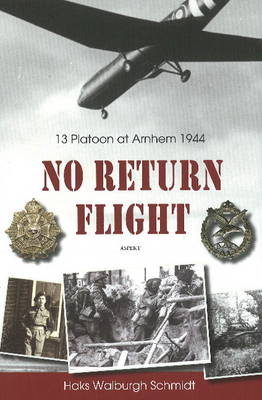 No Return Flight: 13 Platoon at Arnhem 1944
