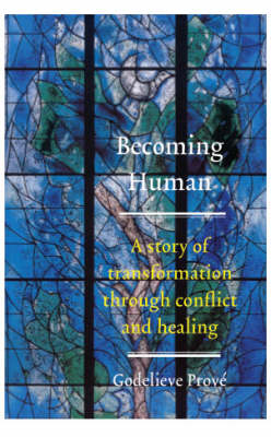 Becoming Human: A Story of Transformation Through Conflict and Healing