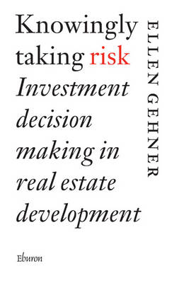 Knowingly Taking Risk: Investment Decision Making in Real Estate Development