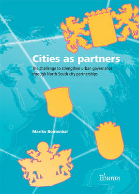 Cities as Partners: The Challenge to Strengthen Urban Governance Through North-South City Partnerships