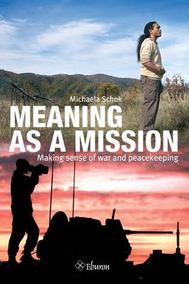Meaning as a Mission: Making Sense of War and Peacekeeping