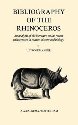 Bibliography of the Rhinoceros: An Analysis of the Literature on the Recent Rhinoceroses in Culture, History and Biology