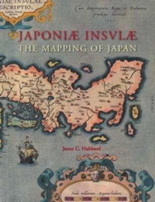 Japoniae insulae: The Mapping of Japan: A Historical Introduction and Cartobibliography of European Printed Maps of Japan before 1800