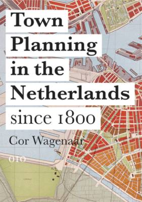 Town Planning in the Netherlands 1850-2000