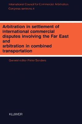 Arbitration in Settlement of International Commercial Disputes Involving the Far East and Arbitration in Combined Transportation:Interim Meeting - Tokyo 1988