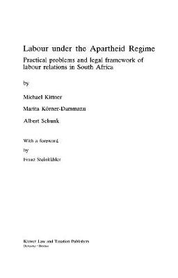 Labour Under the Apartheid Regime: Practical Problems and Legal Framework of Labour Relations in South Africa