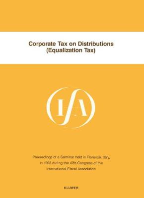Corporate Tax on Distributions (Equalization Tax):Proceedings of a Seminar Held in Florence, Italy, in 1993 During the 47th Congress of the International Fiscal Association