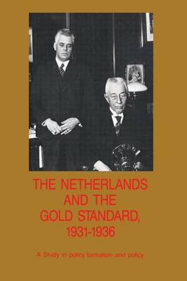 The Netherlands and the Gold Standard, 1931-1936: A Study in policy formation and policy