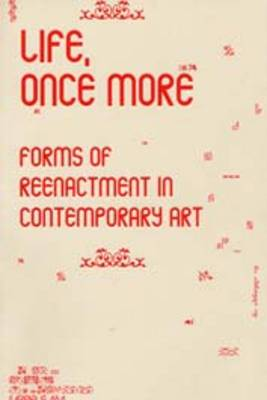 Life, Once More: Forms of Reenactment in Contemporary Art