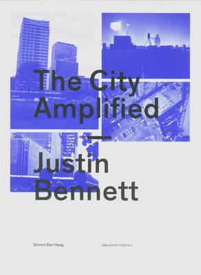 Justin Bennett: The City Amplified