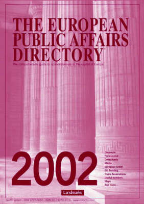 The European Public Affairs Directory: The Comprehensive Guide to Opinion-formers in the Capital of Europe: 2002