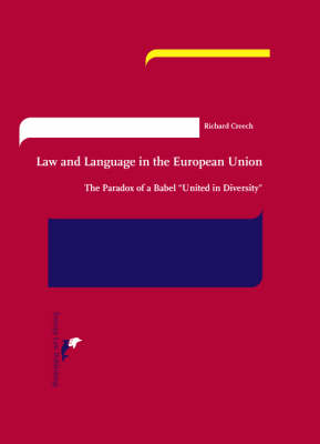 Law and Language in the European Union: The Paradox of a Babel United in Diversity