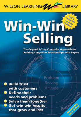 Win-Win Selling: The Original 4-Step Counselor Approach For Building Long-Term Relationships with Buyers