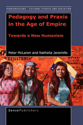 Pedagogy and Praxis in the Age of Empire: Towards a New Humanism