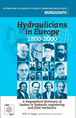Hydraulicians in Europe 1800-2000: A Biographical Dictionary of Leaders in Hydraulic Engineering and Fluid Mechanics