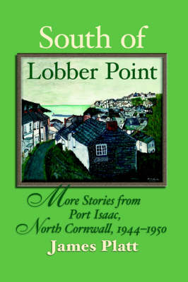 South of Lobber Point: More Stories from Port Isaac, North Cornwall, 1944 - 1950