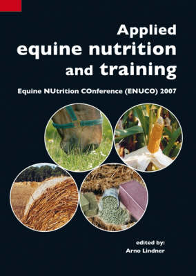 Applied Equine Nutrition and Training: Equine NUtrition COnference (ENUCO) 2007