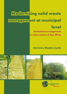 Modernising Solid Waste Management at Municipal Level: Institutional Arrangements in Urban Centres of East Africa