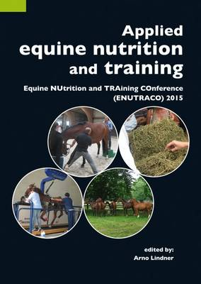 Applied Equine Nutrition and Training: Equine NUtrition and TRAining COnference (ENUTRACO) 2015: 2015