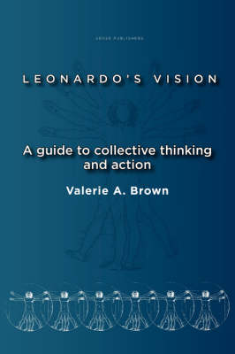 Leonardo's Vision: A Guide to Collective Thinking and Action