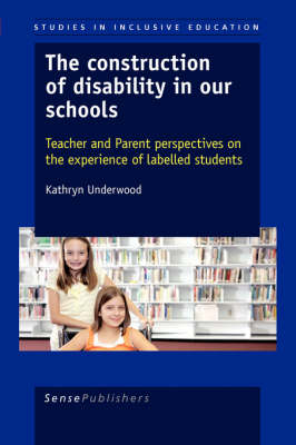 The Construction of Disability in Our Schools: Teacher and Parent Perspectives on the Experience of Labelled Students