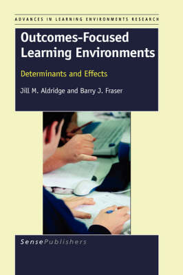 Outcomes-Focused Learning Environments: Determinants and Effects
