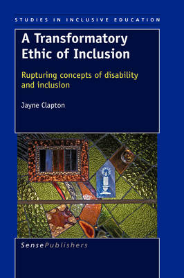 A Transformatory Ethic of Inclusion: Rupturing Concepts of Disability and Inclusion