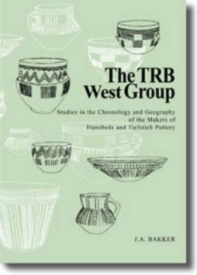 The TRB West Group: Studies in the Chronology and Geography of the Hunebeds and Tiefstich Pottery