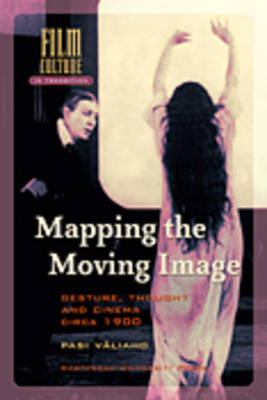 Mapping the Moving Image: Gesture, Thought and Cinema Circa 1900