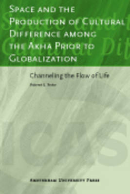 Space and the Production of Cultural Difference among the Akha Prior to Globalization: Channeling the Flow of Life