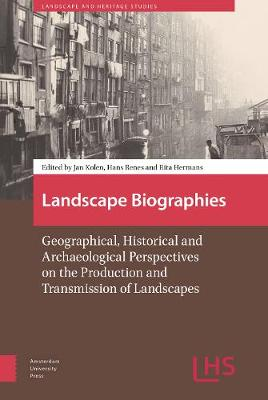 Landscape Biographies: Geographical, Historical and Archaeological Perspectives on the Production and Transmission of Landscapes