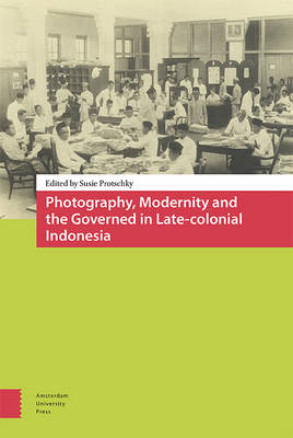Photography, Modernity and the Governed in Late-colonial Indonesia