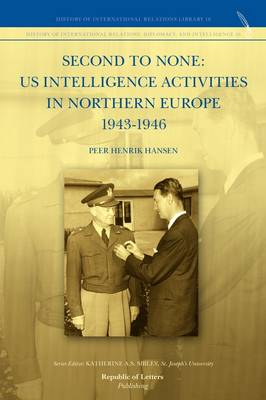 Second to None: Us Intelligence Activities in Northern Europe 1943-1946