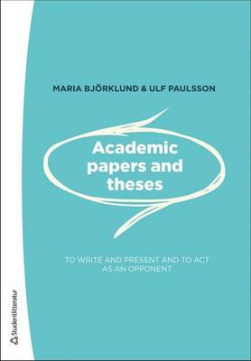 Academic Papers & Theses: To Write & Present & to Act as an Opponent