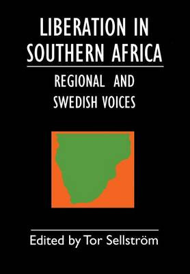 Liberation in Southern Africa: Regional and Swedish Voices