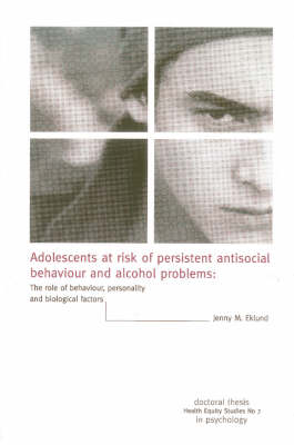 Adolescents at Risk of Persistent Antisocial Behaviour and Alcohol Problems: The Role of Behaviour, Personality and Biological Factors