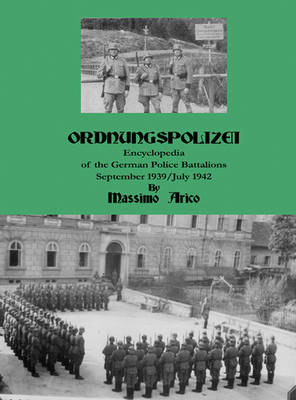Ordnungspolizei: Encyclopedia of the German Police Battalions September 1939-July 1942