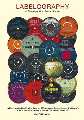 Labelography - The Major UK Record Labels: A First Pressing Identification Guide for CBS, Columbia, Decca, Fontana, His Master's Voice, Parlophone and Pye - Sin